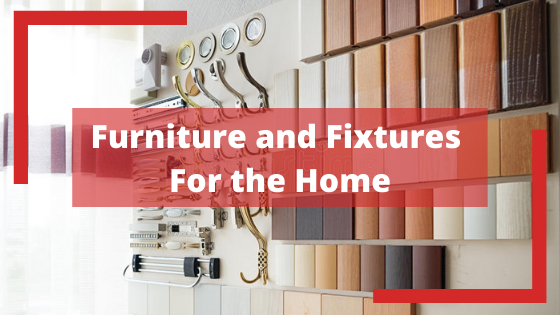 Furniture and Fixtures For the Home